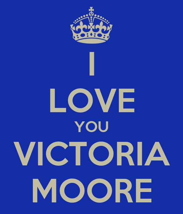 I LOVE YOU VICTORIA MOORE