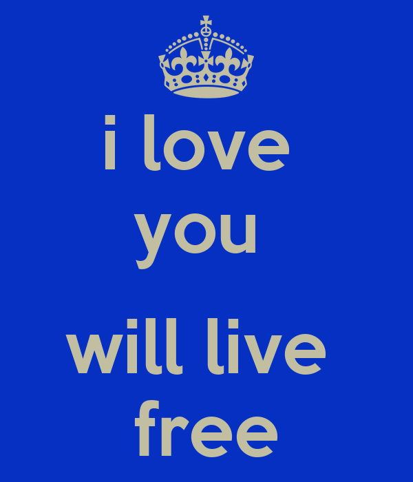 i love  you   will live  free