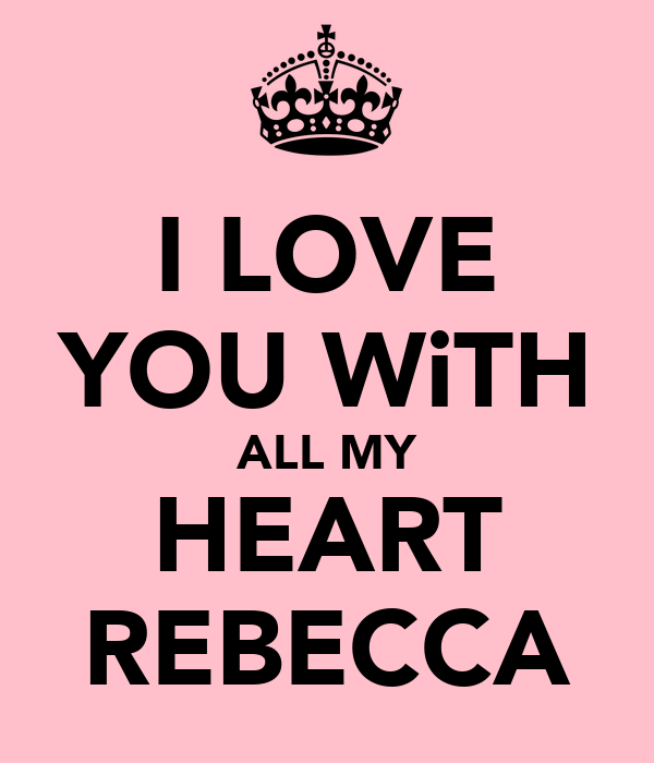 I LOVE YOU WiTH ALL MY HEART REBECCA