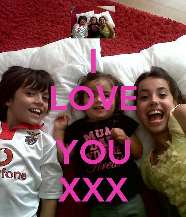 I LOVE  YOU XXX