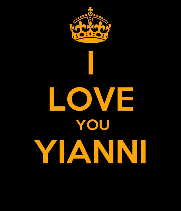 I LOVE  YOU YIANNI