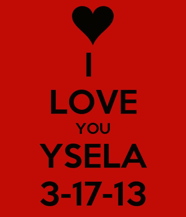 I  LOVE YOU YSELA 3-17-13