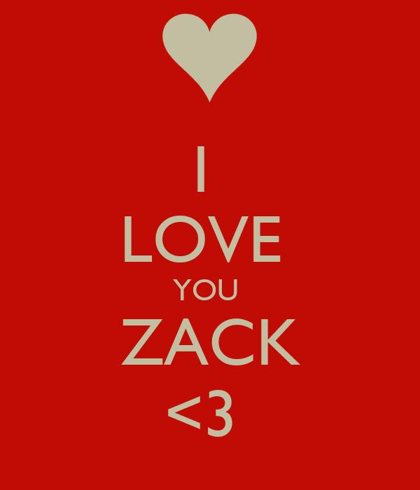 I  LOVE  YOU  ZACK <3