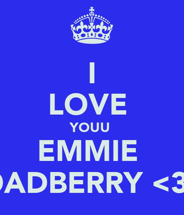 I LOVE  YOUU  EMMIE  BROADBERRY <3 <3