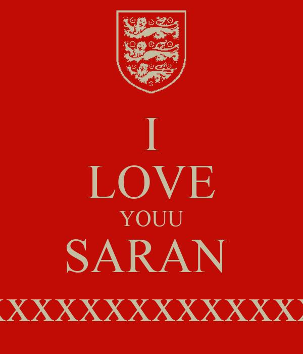 I LOVE YOUU SARAN  XxxxxxxxxxxxxxxxxX