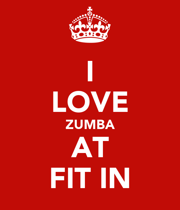 I LOVE ZUMBA AT FIT IN