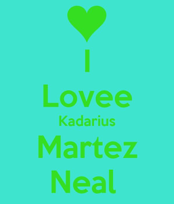 I Lovee Kadarius Martez Neal