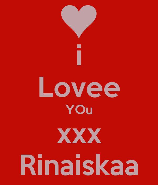 i Lovee YOu xxx Rinaiskaa