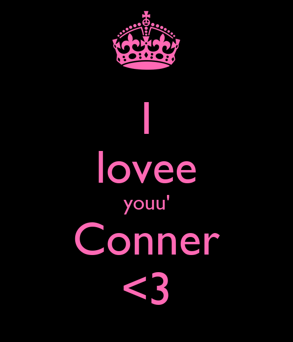 I lovee youu' Conner <3