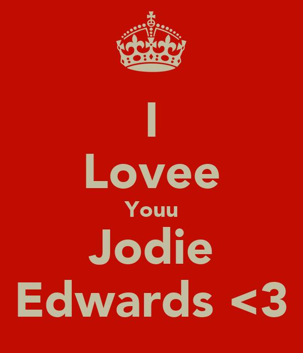 I Lovee Youu Jodie Edwards <3