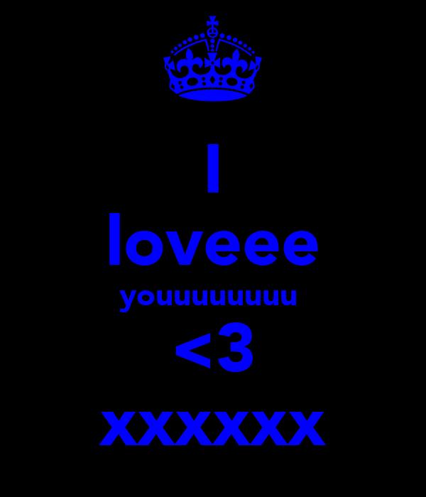 I loveee youuuuuuuu  <3 xxxxxx