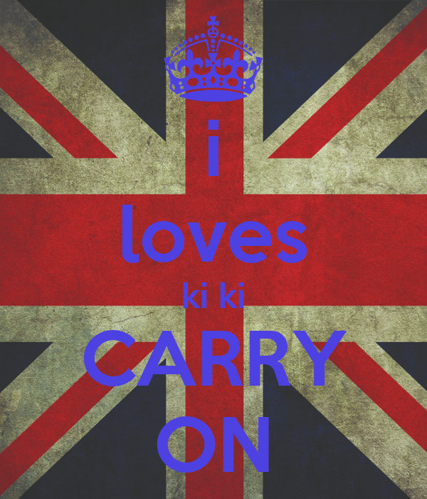 i loves ki ki CARRY ON
