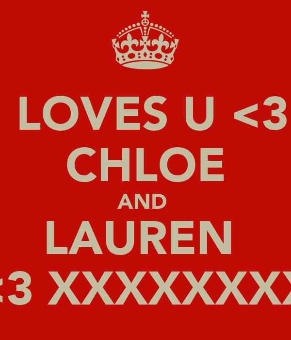 I LOVES U <3  CHLOE AND  LAUREN  <3 XXXXXXXX