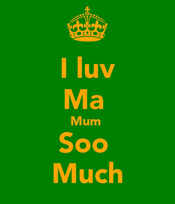 I luv Ma  Mum  Soo  Much