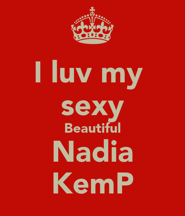 I luv my  sexy Beautiful Nadia KemP