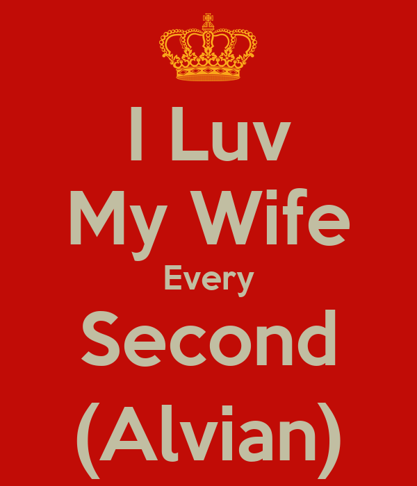 I Luv My Wife Every Second (Alvian)