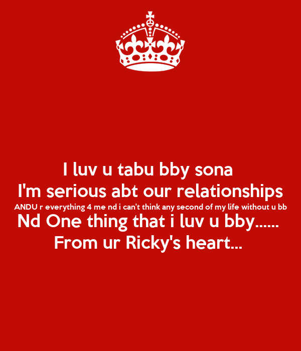 I luv u tabu bby sona  I'm serious abt our relationships ANDU r everything 4 me nd i can't think any second of my life without u bb Nd One thing that i luv u bby......  From ur Ricky's heart...