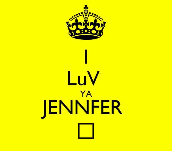 I LuV  YA JENNFER  ♥