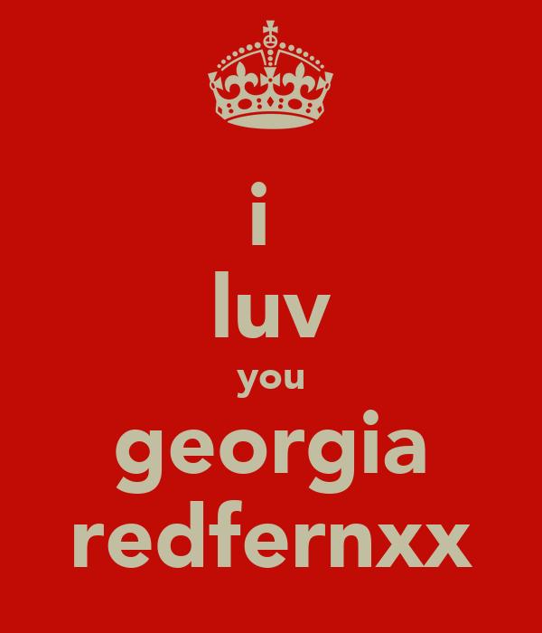 i  luv you georgia redfernxx