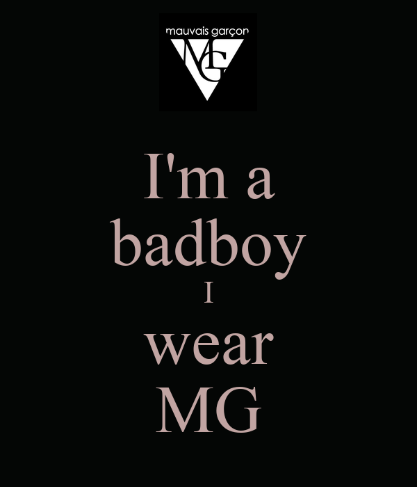 I'm a badboy I wear MG