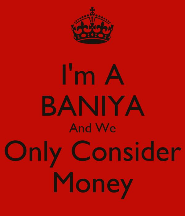 I'm A BANIYA And We Only Consider Money