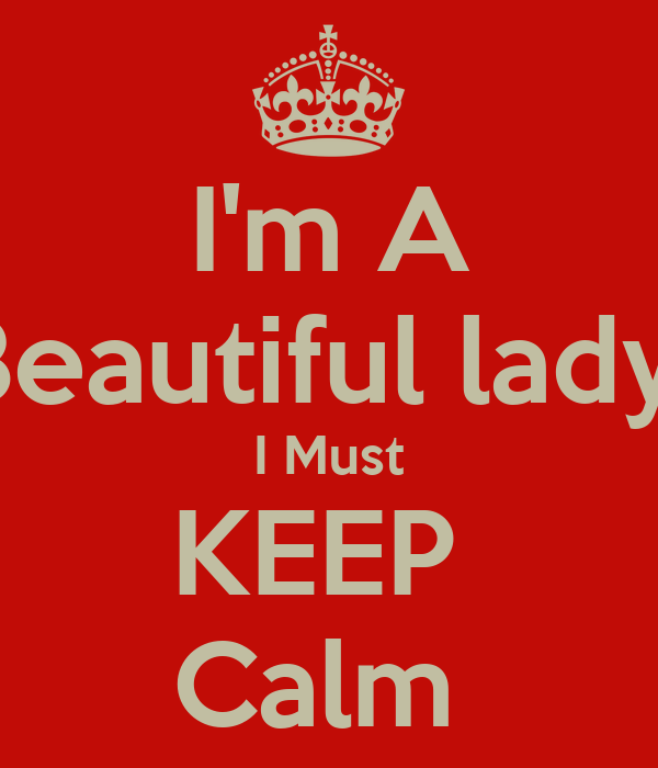 I'm A Beautiful lady  I Must KEEP  Calm