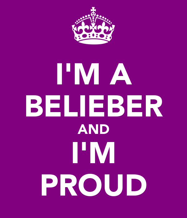 I'M A BELIEBER AND I'M PROUD