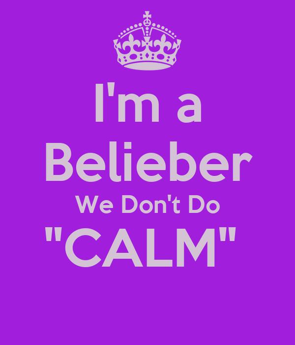 "I'm a Belieber We Don't Do ""CALM"""