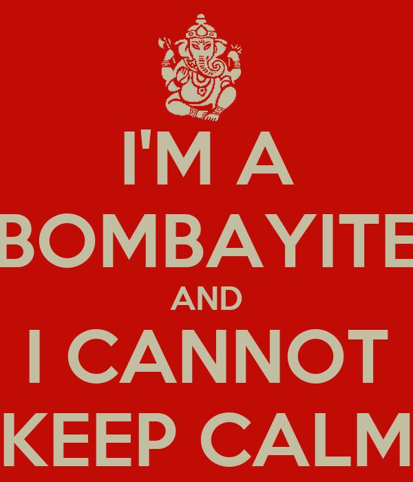 I'M A BOMBAYITE AND I CANNOT KEEP CALM