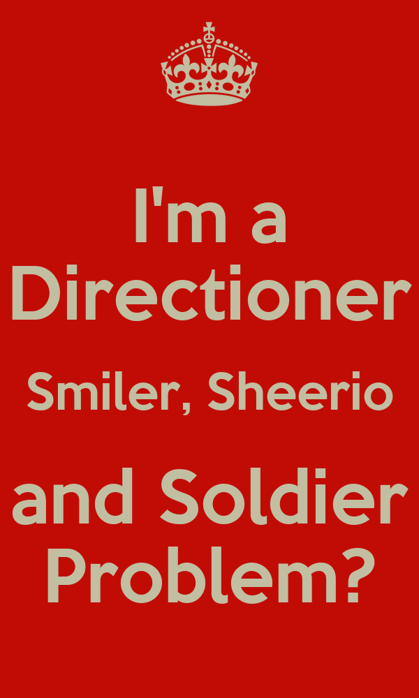 I'm a Directioner Smiler, Sheerio and Soldier Problem?