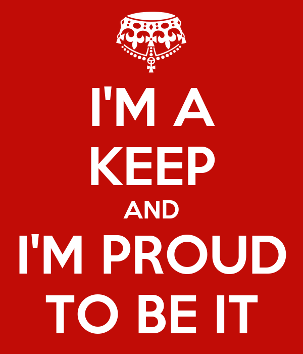 I'M A KEEP AND I'M PROUD TO BE IT