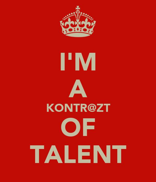 I'M A KONTR@ZT OF TALENT