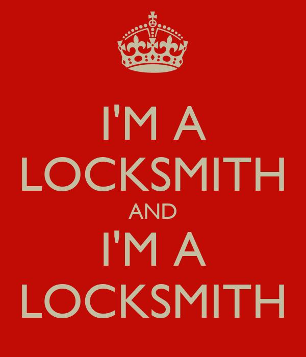 I'M A LOCKSMITH AND I'M A LOCKSMITH