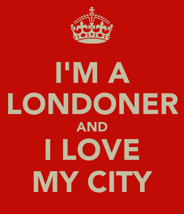 I'M A LONDONER AND I LOVE MY CITY