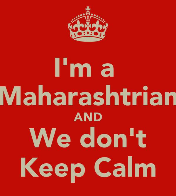I'm a  Maharashtrian AND We don't Keep Calm