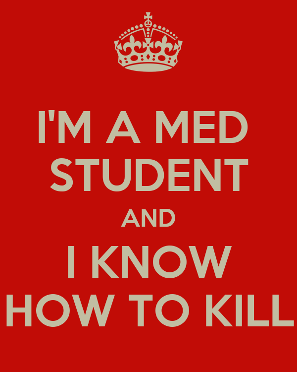 I'M A MED  STUDENT AND I KNOW HOW TO KILL