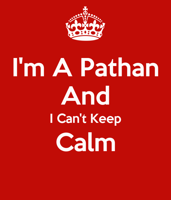 I'm A Pathan And I Can't Keep Calm