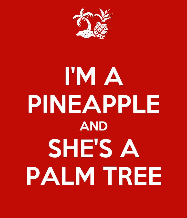 I'M A PINEAPPLE AND SHE'S A PALM TREE
