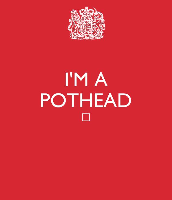 I'M A POTHEAD ϟ