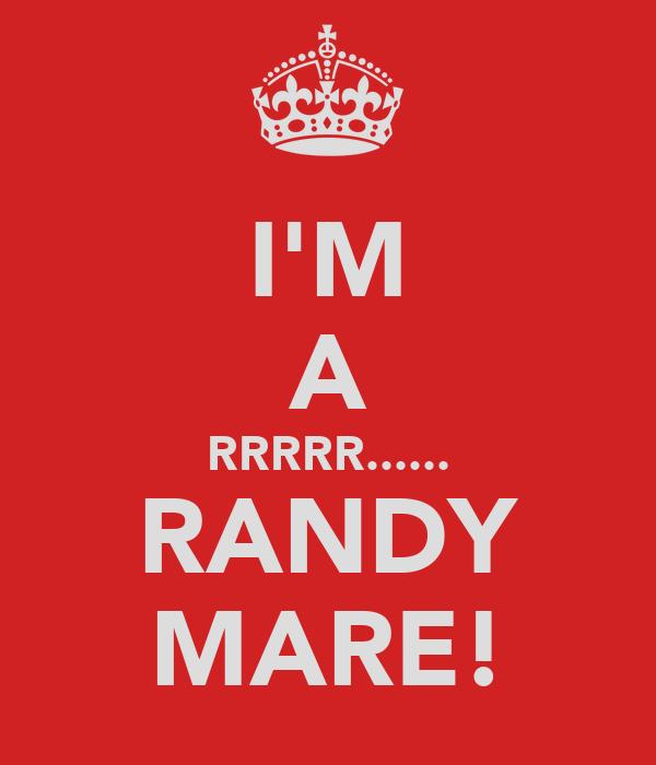I'M A RRRRR...... RANDY MARE!