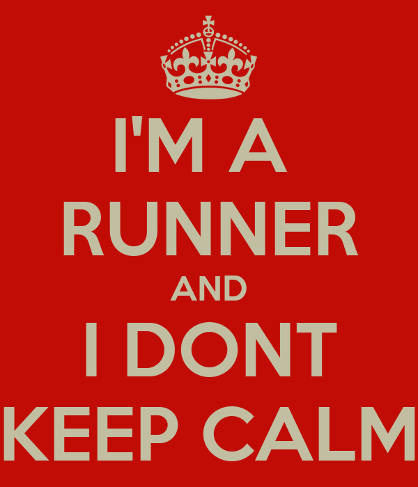 I'M A  RUNNER AND I DONT KEEP CALM