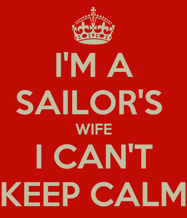 I'M A SAILOR'S  WIFE I CAN'T KEEP CALM