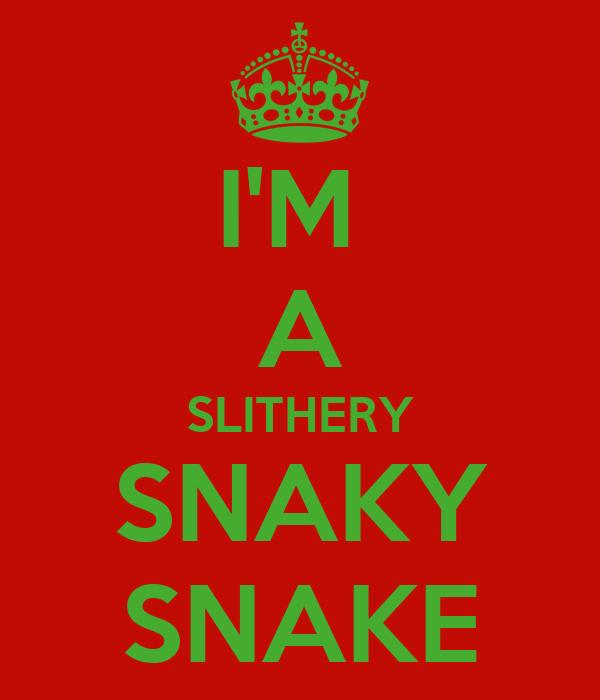 I'M  A SLITHERY SNAKY SNAKE