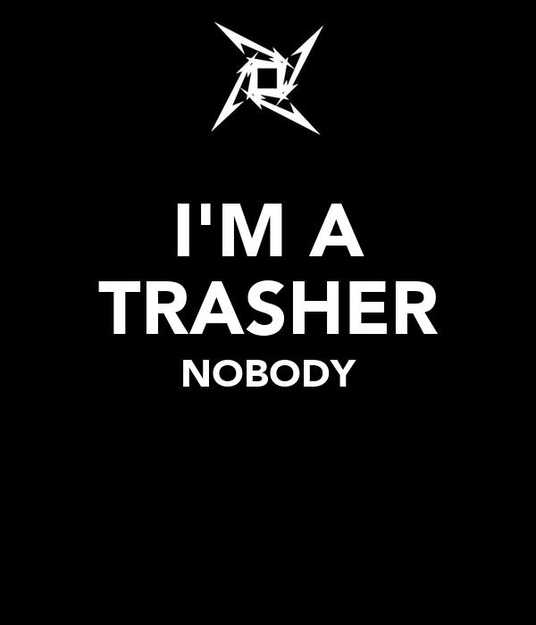 I'M A TRASHER NOBODY