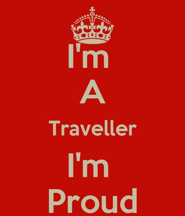 I'm  A Traveller I'm  Proud