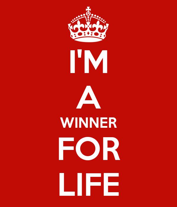 I'M A WINNER FOR LIFE