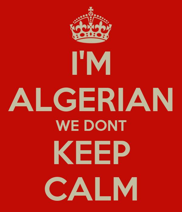 I'M ALGERIAN WE DONT KEEP CALM