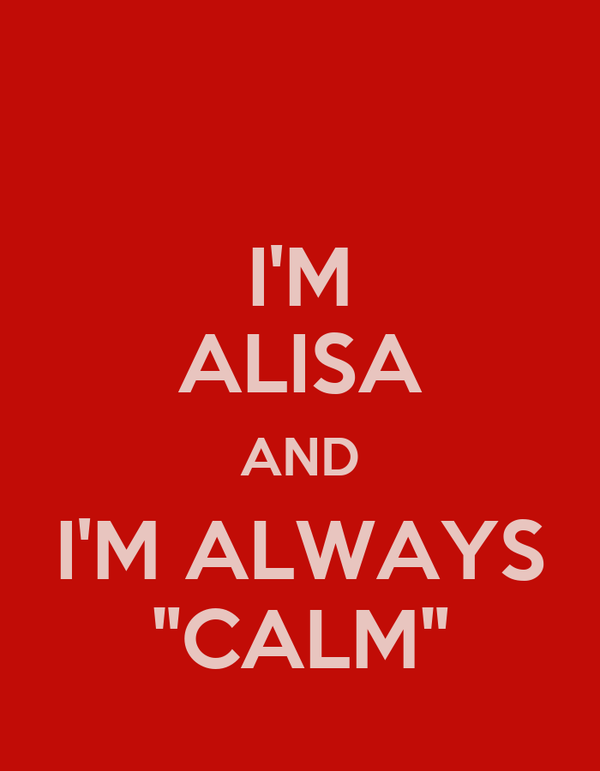 "I'M ALISA AND I'M ALWAYS ""CALM"""