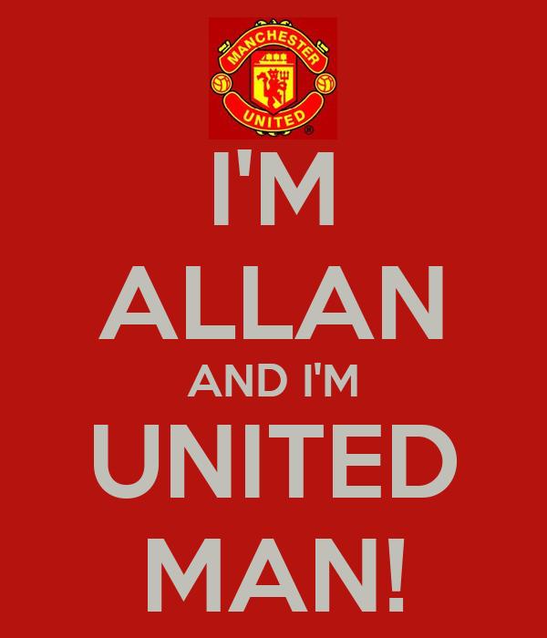 I'M ALLAN AND I'M UNITED MAN!