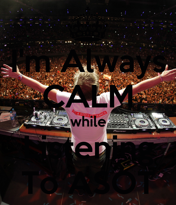 I'm Always CALM while Listening To ASOT